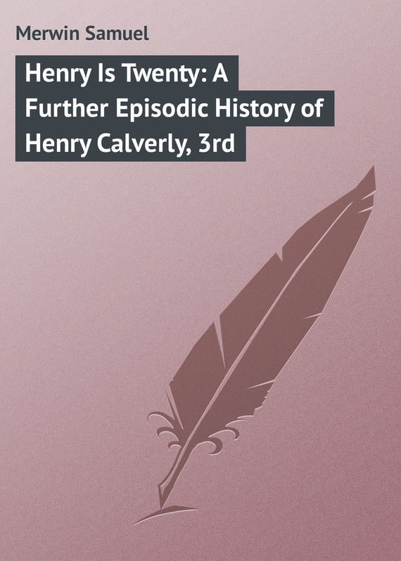 Merwin Samuel Henry Is Twenty: A Further Episodic History of Henry Calverly, 3rd henry tumour