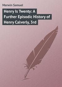 Samuel, Merwin  - Henry Is Twenty: A Further Episodic History of Henry Calverly, 3rd