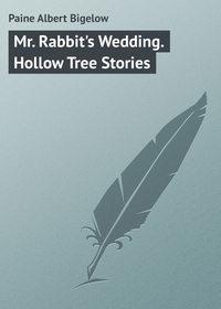 Paine Albert Bigelow - Mr. Rabbit's Wedding. Hollow Tree Stories