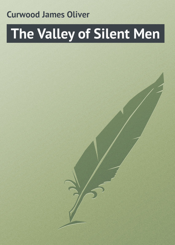 Джеймс Кервуд The Valley of Silent Men the valley of fear