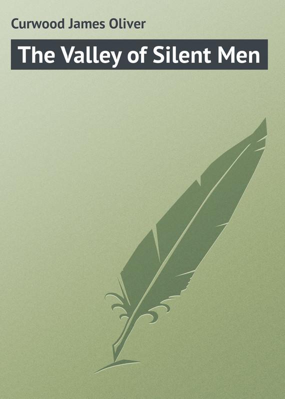 Джеймс Кервуд The Valley of Silent Men silent wire ac 33 ag powercord 1 0m