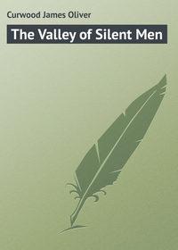 Oliver, Curwood James  - The Valley of Silent Men