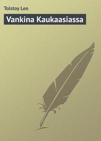 Leo, Tolstoy  - Vankina Kaukaasiassa