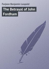 Farjeon Benjamin Leopold - The Betrayal of John Fordham