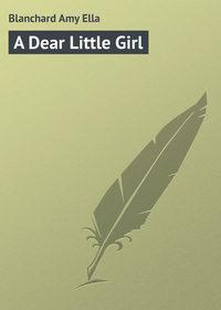 Blanchard Amy Ella - A Dear Little Girl