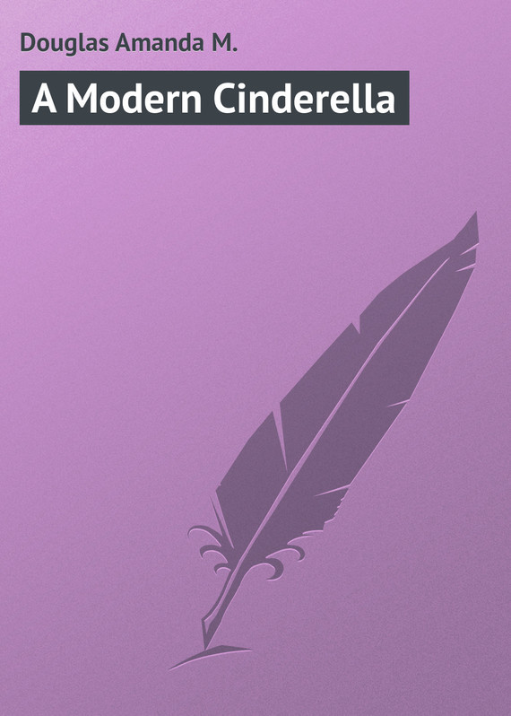 цена на Douglas Amanda M. A Modern Cinderella