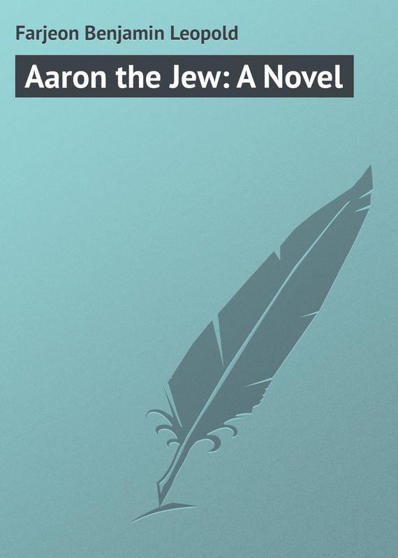Farjeon Benjamin Leopold Aaron the Jew: A Novel farjeon benjamin leopold a secret inheritance volume 1 of 3