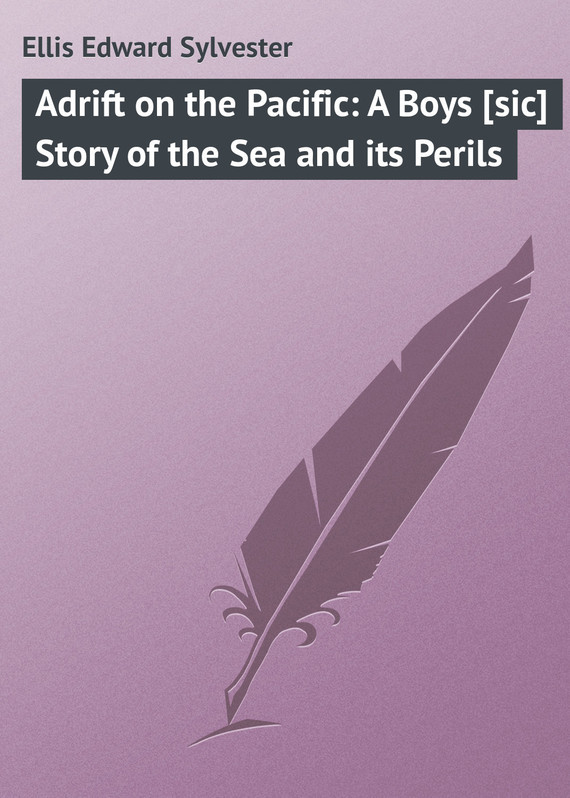 Ellis Edward Sylvester Adrift on the Pacific: A Boys [sic] Story of the Sea and its Perils excavating the story of charles edward
