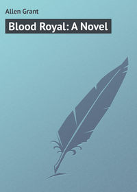 Allen Grant - Blood Royal: A Novel