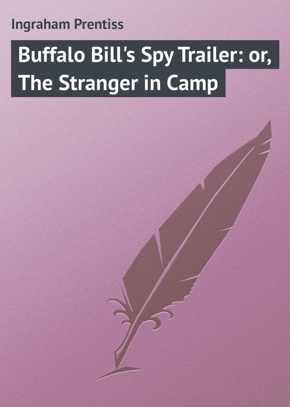 Ingraham Prentiss Buffalo Bill's Spy Trailer: or, The Stranger in Camp ralph compton the stranger from abilene