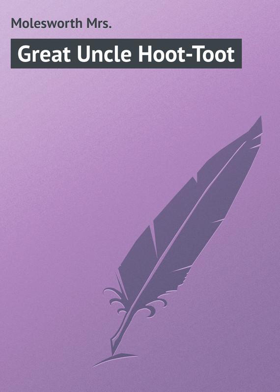 Molesworth Mrs. Great Uncle Hoot-Toot molesworth mrs uncanny tales