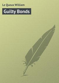 Le Queux William - Guilty Bonds