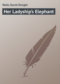 Wells David Dwight - Her Ladyship's Elephant