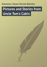Гарриет Бичер-Стоу - Pictures and Stories from Uncle Tom's Cabin