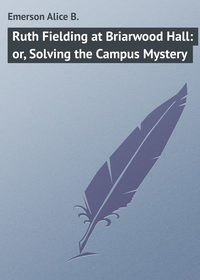 Emerson Alice B. - Ruth Fielding at Briarwood Hall: or, Solving the Campus Mystery