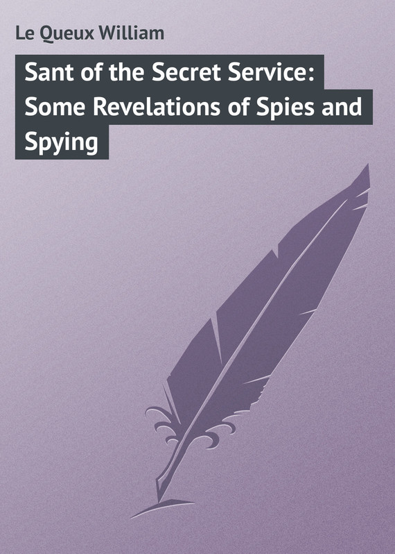 Le Queux William Sant of the Secret Service: Some Revelations of Spies and Spying port of spies 4