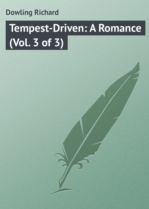 Dowling Richard Tempest-Driven: A Romance (Vol. 3 of 3) the tempest nce