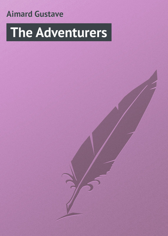 Gustave Aimard The Adventurers