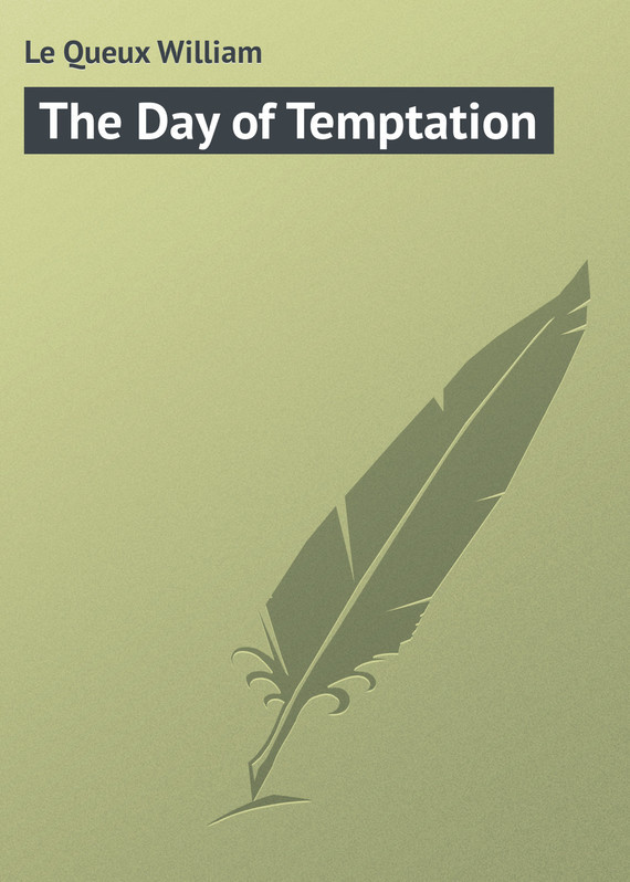 Le Queux William The Day of Temptation