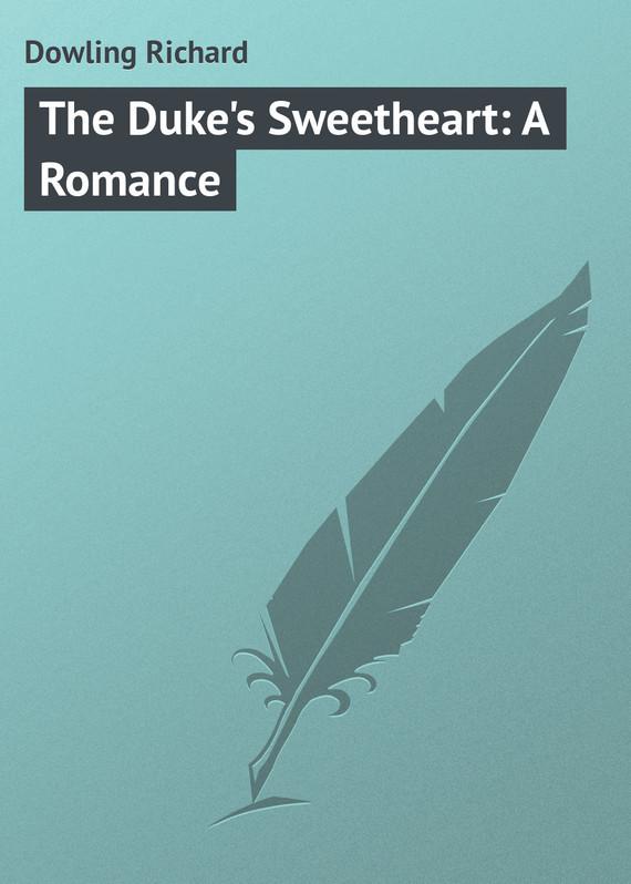 Dowling Richard The Duke's Sweetheart: A Romance