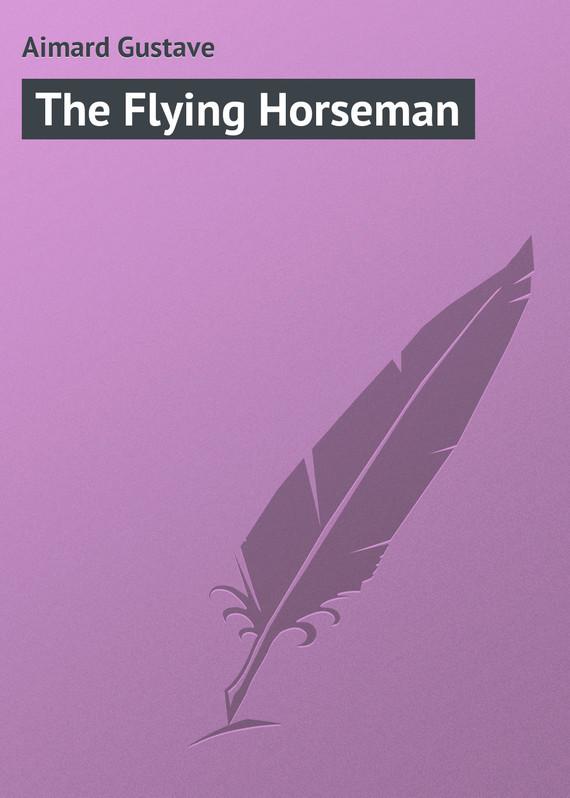 Gustave Aimard The Flying Horseman the bronze horseman
