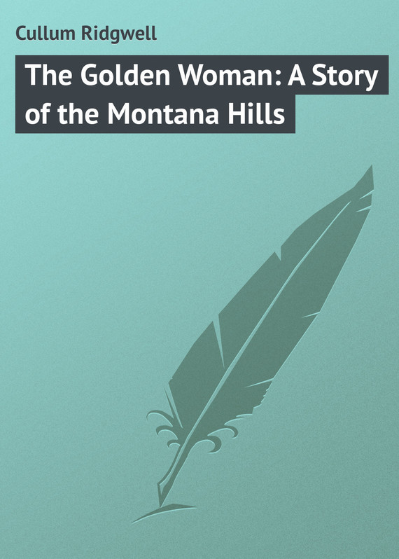Cullum Ridgwell The Golden Woman: A Story of the Montana Hills hannah montana the movie