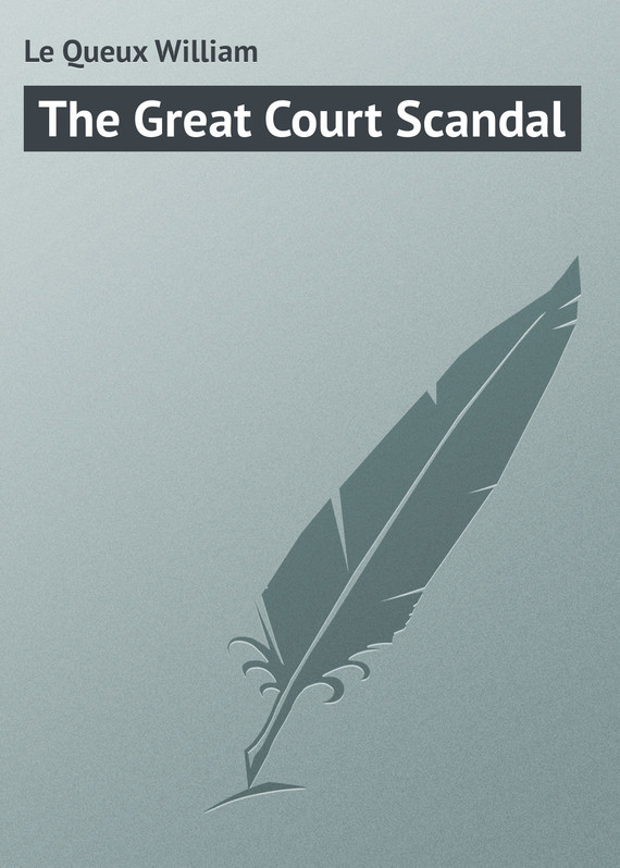 Le Queux William The Great Court Scandal theodore boone the scandal