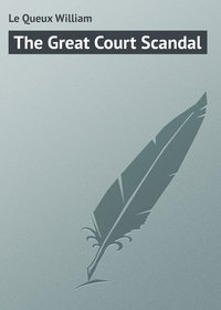 Le Queux William - The Great Court Scandal