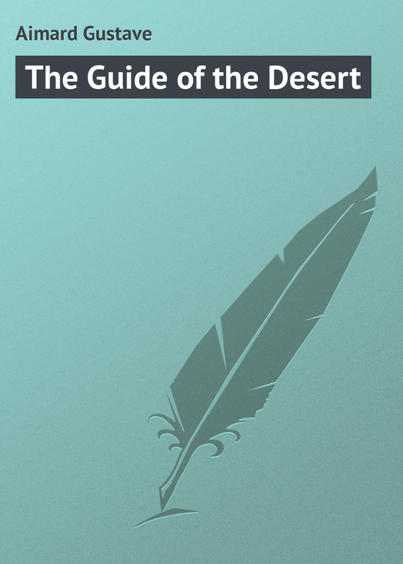 Gustave Aimard The Guide of the Desert