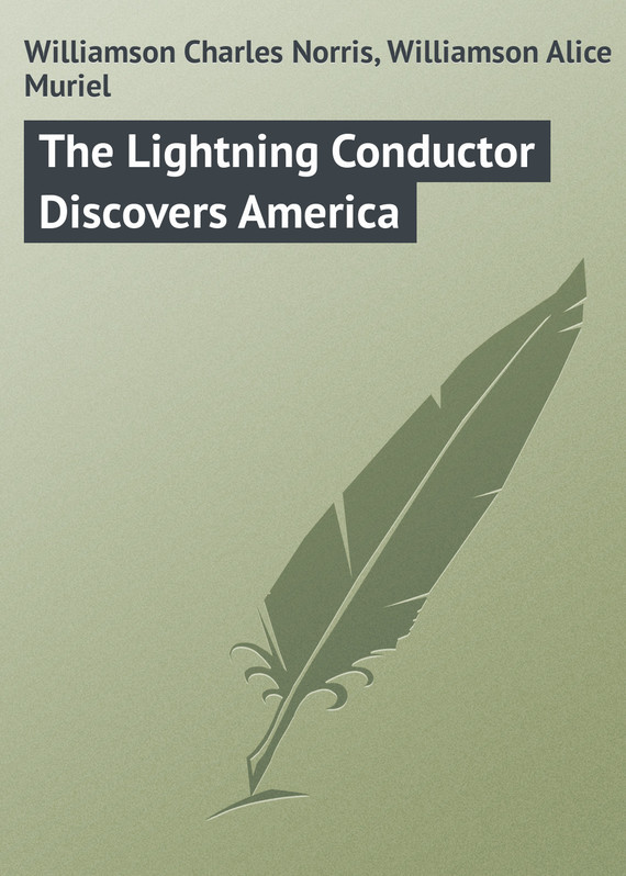 Williamson Charles Norris The Lightning Conductor Discovers America