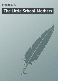 Meade L. T. - The Little School-Mothers