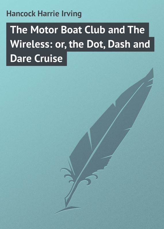 Hancock Harrie Irving The Motor Boat Club and The Wireless: or, the Dot, Dash and Dare Cruise truth or dare drinking dice