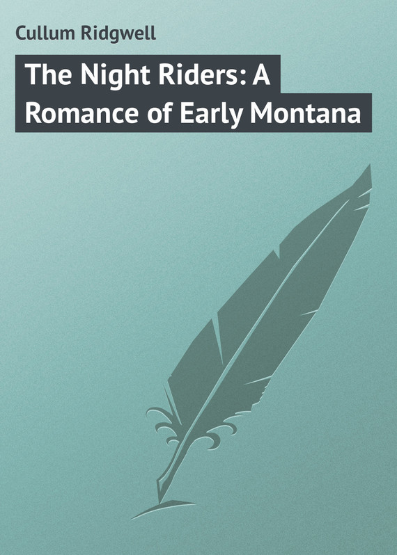 Cullum Ridgwell The Night Riders: A Romance of Early Montana north of montana