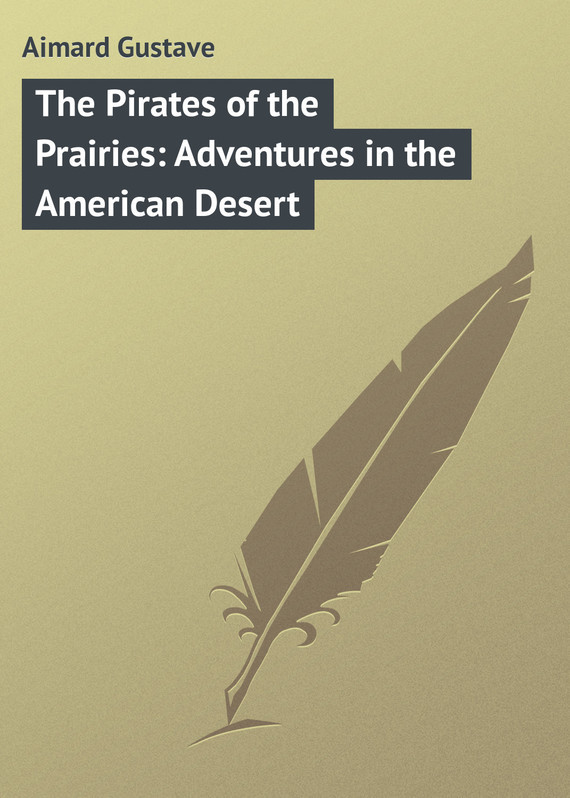 Gustave Aimard The Pirates of the Prairies: Adventures in the American Desert life in the desert