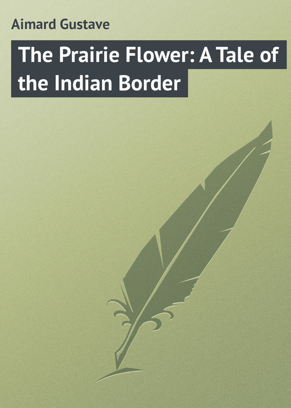 Gustave Aimard The Prairie Flower: A Tale of the Indian Border