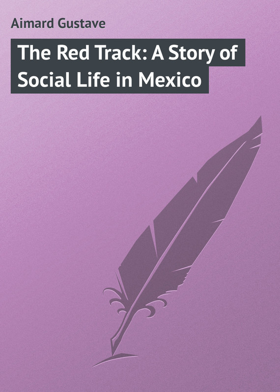 Gustave Aimard The Red Track: A Story of Social Life in Mexico the social life of dna