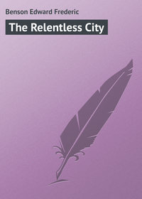 Benson Edward Frederic - The Relentless City