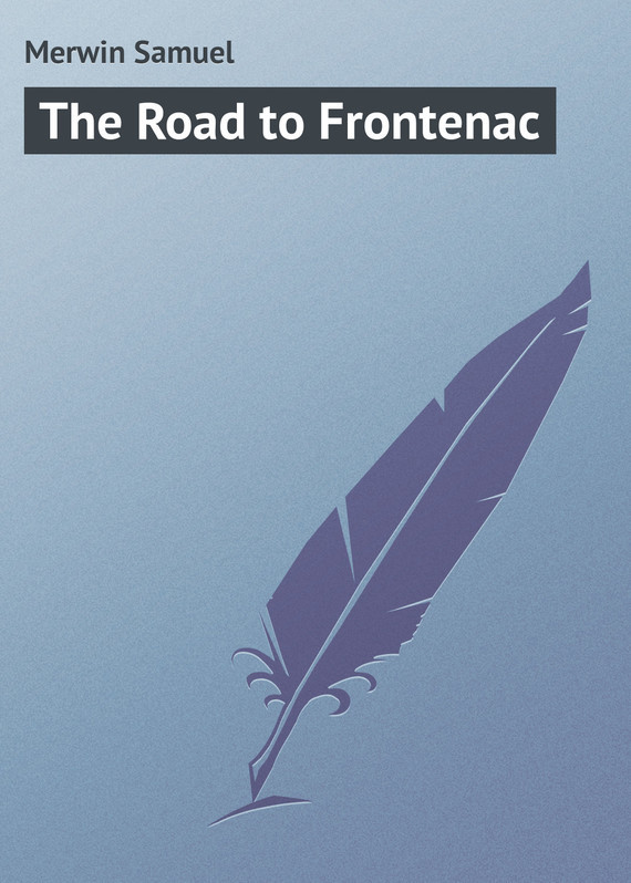 Merwin Samuel The Road to Frontenac
