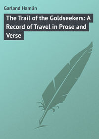 Garland Hamlin - The Trail of the Goldseekers: A Record of Travel in Prose and Verse