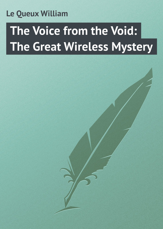 Le Queux William The Voice from the Void: The Great Wireless Mystery electro voice electro voice tx1181