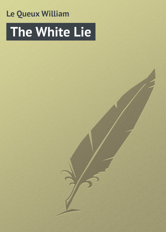 Le Queux William The White Lie the lie