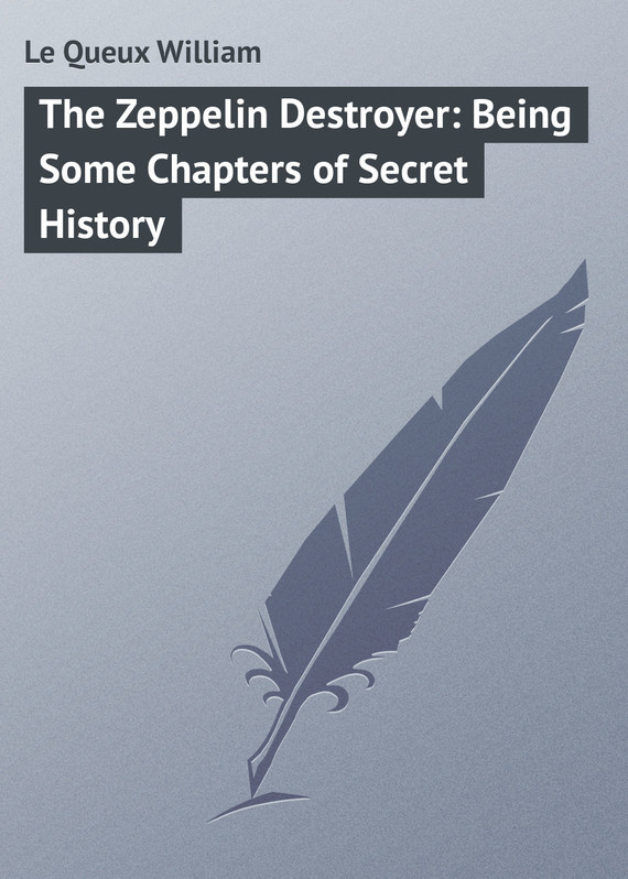 Le Queux William The Zeppelin Destroyer: Being Some Chapters of Secret History dreamfall chapters [ps4]