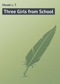 Meade L. T. - Three Girls from School