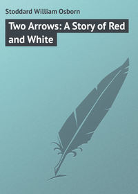 Stoddard William Osborn - Two Arrows: A Story of Red and White