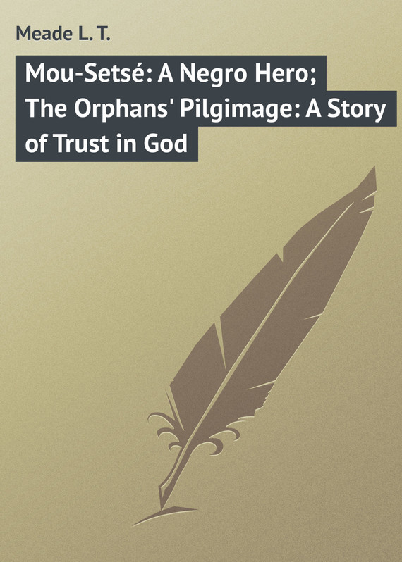 Meade L. T. Mou-Setsé: A Negro Hero; The Orphans' Pilgimage: A Story of Trust in God цепочка d&amp amp g цепочка d&amp amp g фуксия