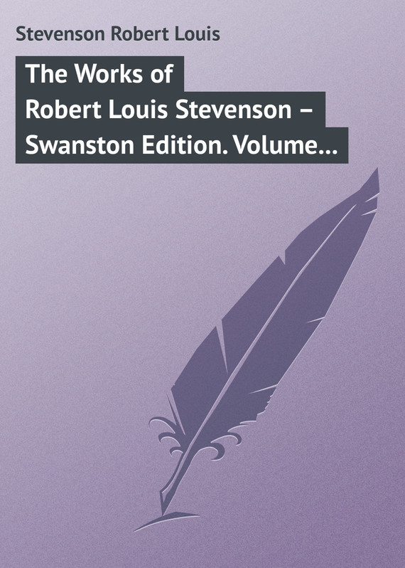 Robert Louis Stevenson The Works of Robert Louis Stevenson – Swanston Edition. Volume 7 the ninth life of louis drax
