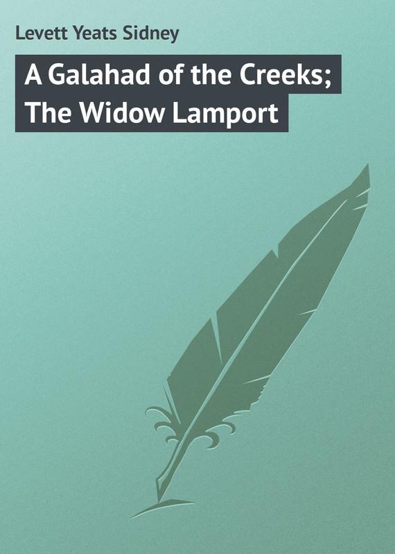 Levett Yeats Sidney A Galahad of the Creeks; The Widow Lamport bartonf the widow