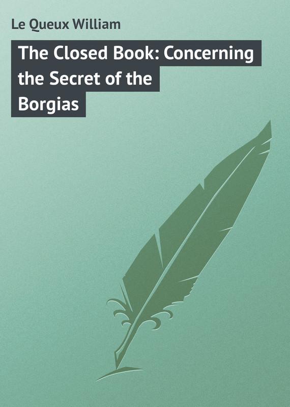 где купить Le Queux William The Closed Book: Concerning the Secret of the Borgias по лучшей цене