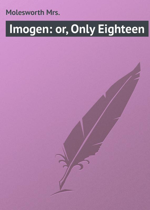 Molesworth Mrs. Imogen: or, Only Eighteen molesworth mrs uncanny tales