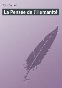 Leo, Tolstoy  - La Pens?e de l'Humanit?